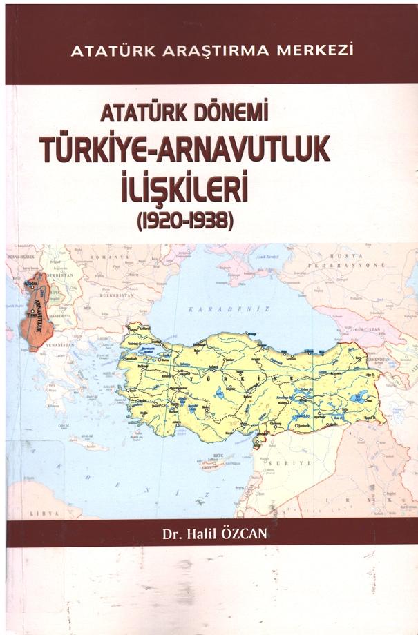Halil Özcan. Atatürk dönemi Türkiye-Arnavutluk ilişkileri, 1920-1938 (2011)