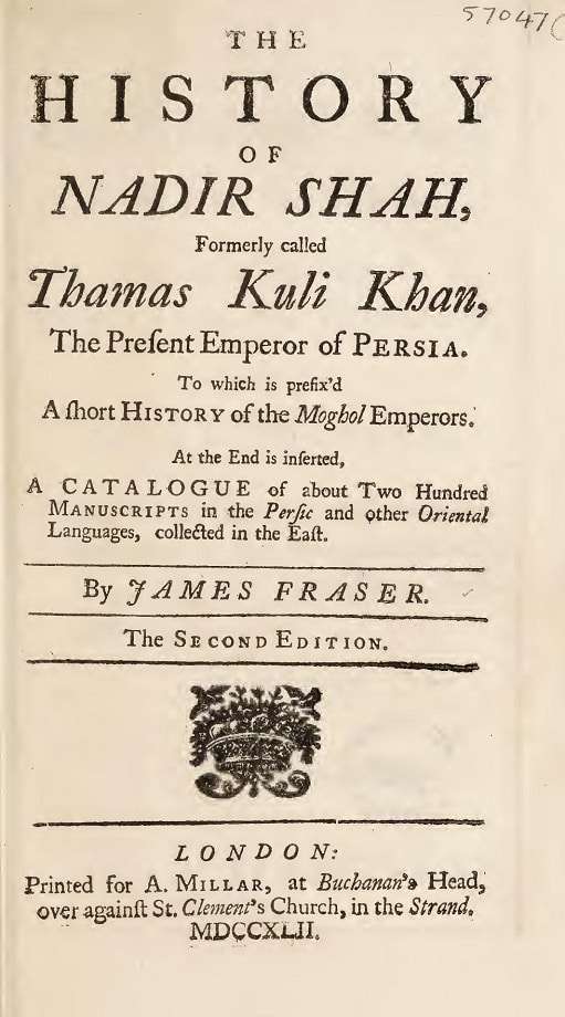 James Fraser. The history of Nadir Shah, formerly called Thamas Kuli Khan, the present Emperor of Persia (1742)