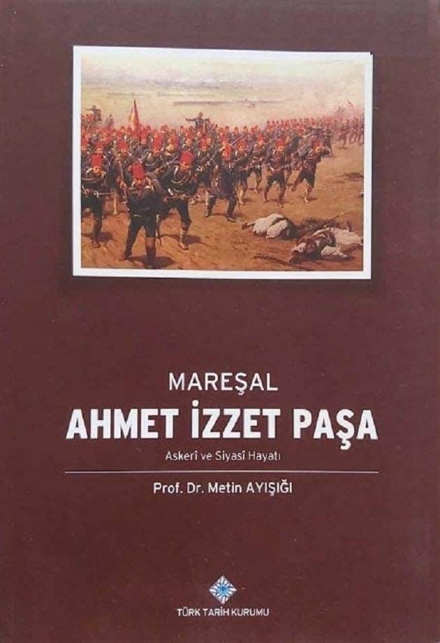 Metin Ayışığı. Mareşal Ahmet İzzet Paşa: askerî ve siyasî hayatı (1997)