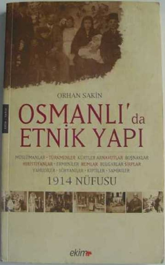 Orhan Sakin. Osmanlı'da etnik yapı ve 1914 nüfusu (2008)