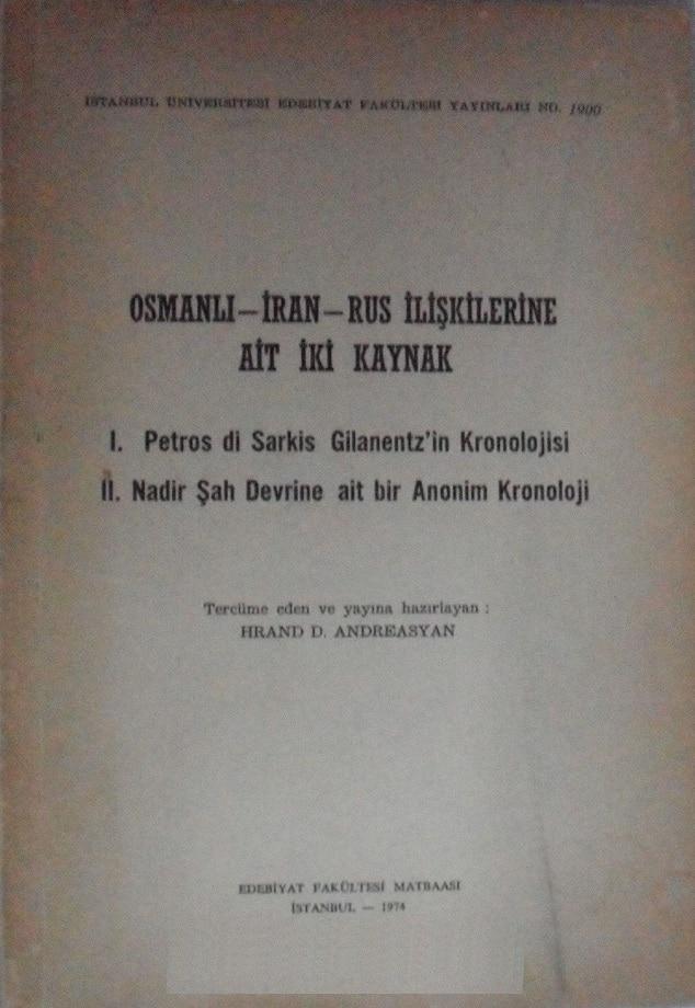 Osmanlı-İran-Rus ilişkilerine ait iki kaynak: I. Petros di Sarkis Gilanentz'in kronolojisi, II. Nadir Şah devrine ait bir anonim kronoloji (1974)