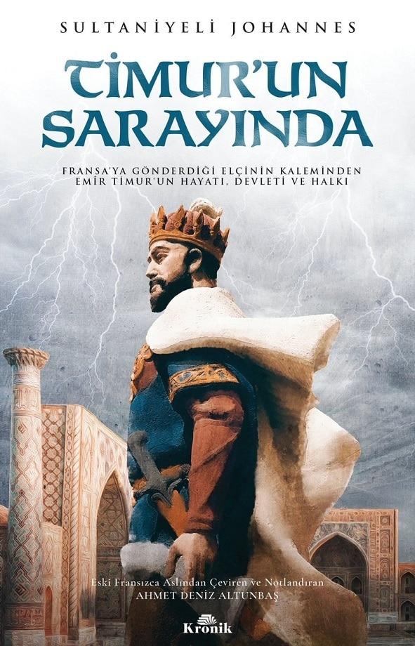 Sultaniyeli Johannes. Timur'un sarayında: Fransa'ya gönderdiği elçinin kaleminden Emîr Timur'un hayatı, devleti ve halkı (2020)