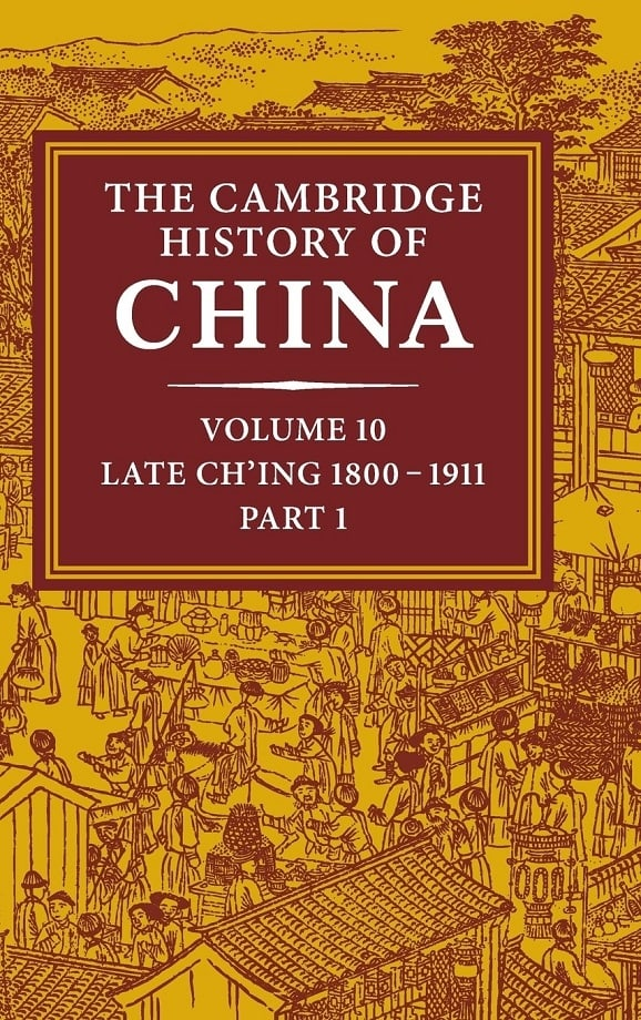 The Cambridge History of China. Vol. 10. Late Ch'ing, 1800-1911, Part 1 (1995)