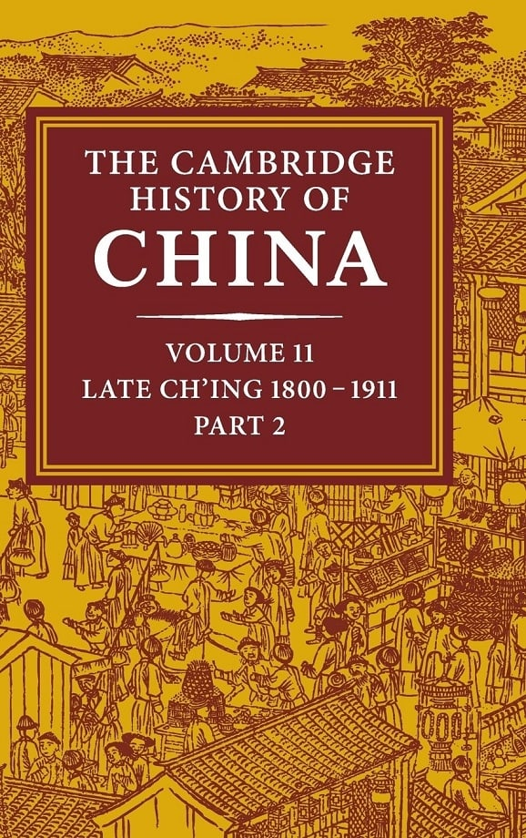 The Cambridge History of China. Vol. 11. Late Ch'ing, 1800-1911, Part 2 (2006)