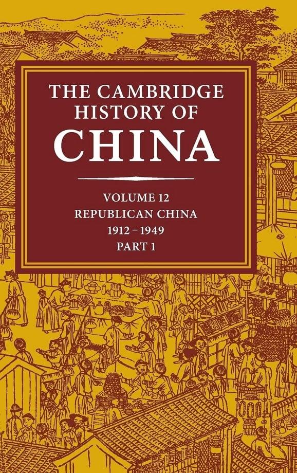 The Cambridge History of China. Vol. 12. Republican China 1912-1949, Part 1 (2005)