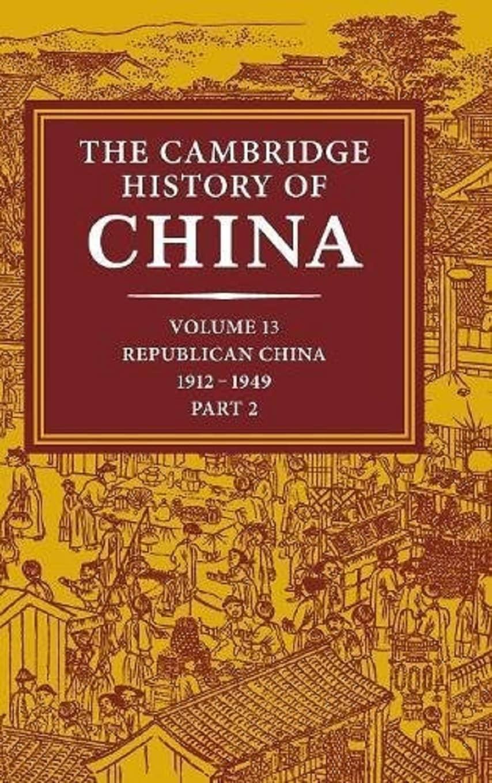 The Cambridge History of China. Vol. 13. Republican China 1912-1949, Part 2 (2002)
