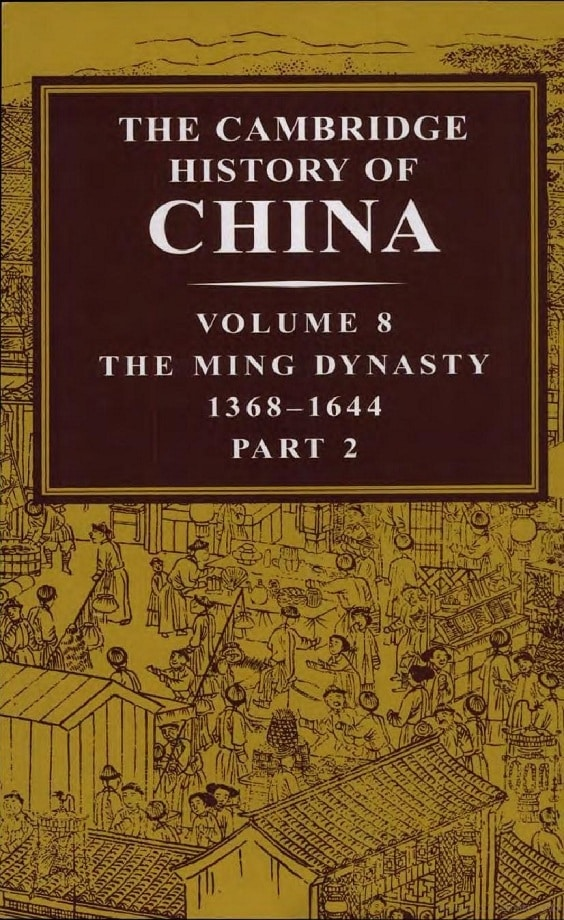 The Cambridge History of China. Vol. 8. The Ming Dynasty, 1368–1644, Part 2 (1998)