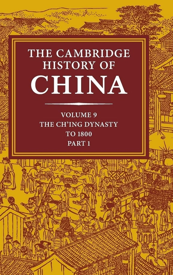 The Cambridge History of China. Vol. 9, part 1: The Ch'ing Empire to 1800 (2002)