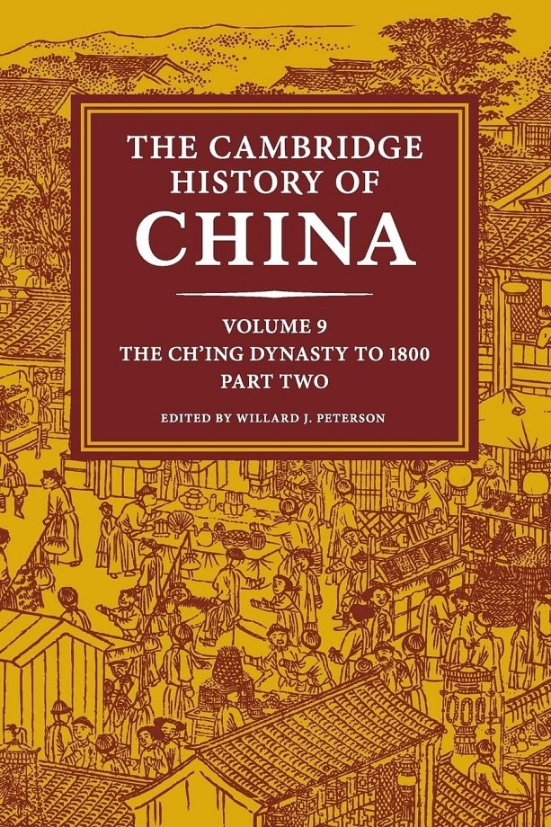 The Cambridge History of China. Vol. 9, part 2: The Ch'ing Dynasty to 1800 (2016)