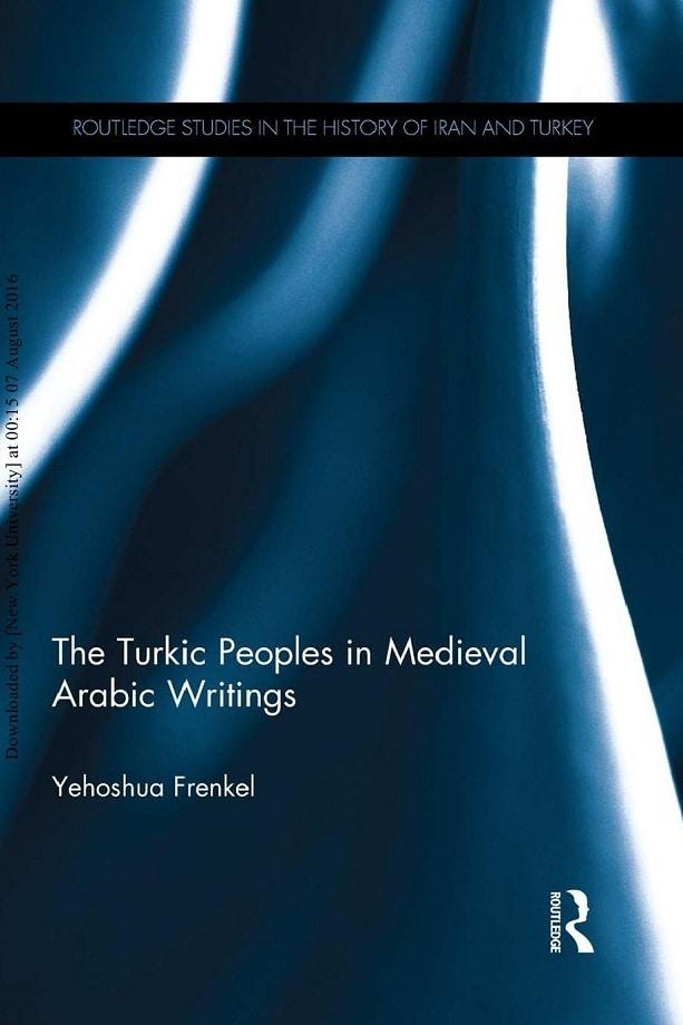 Yehoshua Frenkel. The Turkic peoples in medieval Arabic writings (2015)