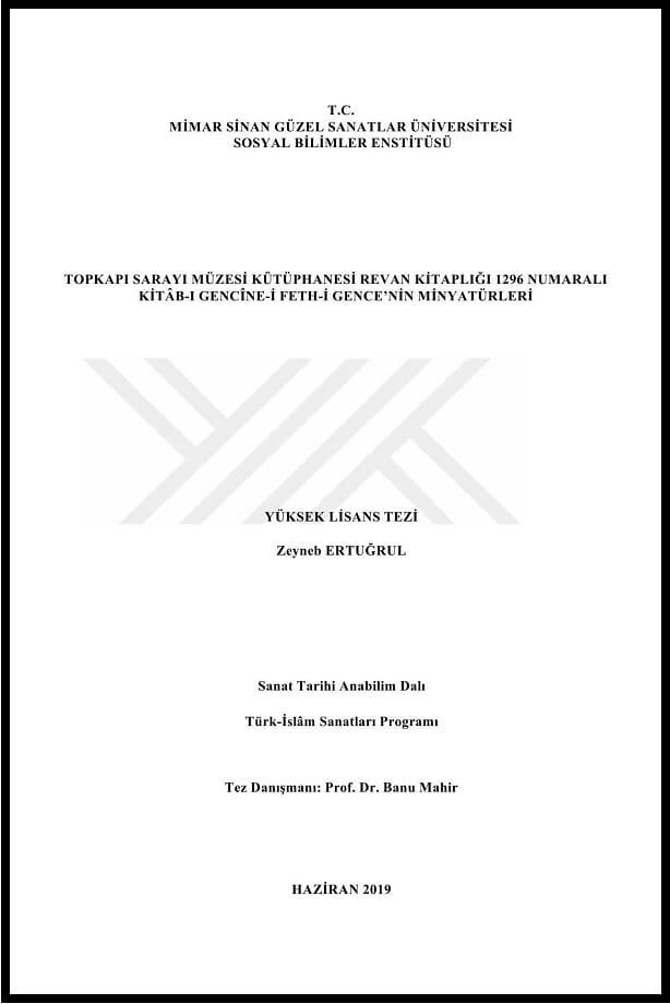 Zeyneb Ertuğrul. Topkapı Sarayı Müzesi Kütüphanesi Revan Kitaplığı 1296 numaralıKitâb-ı Gencîne-i Feth-i Gence'nin minyatürleri. Yüksek lisans tezi (2019)