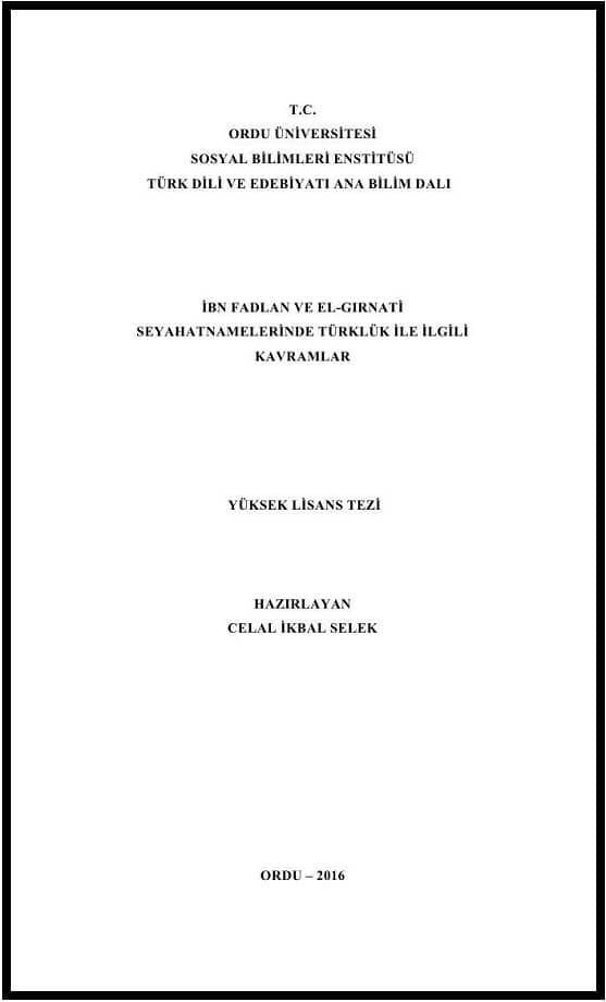 Celal İkbal Selek. İbn Fadlan ve El-Gırnati Seyahatnamelerinde Türklük ile ilgili kavramlar. Yüksek lisans tezi (2016)