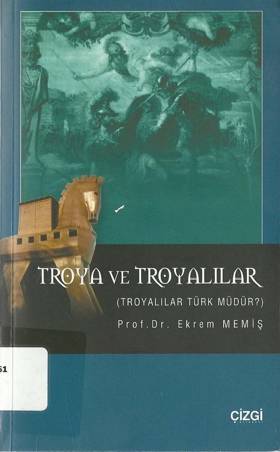 Ekrem Memiş. Troya ve Troyalılar: Troyalılar Türk müdür ? (2005)