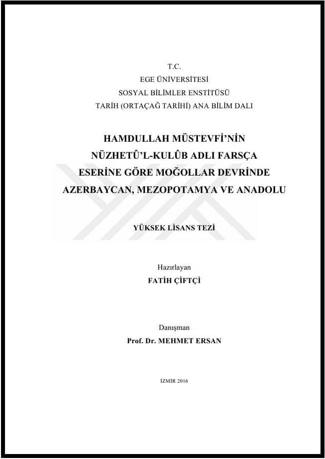 Fatih Çiftçi. Hamdullah Müstevfi'nin Nüzhetû'l-Kulûb adlı Farsça eserine göre Moğollar Devrinde Azerbaycan, Mezopotamya ve Anadolu. Yüksek lisans tezi (2016)