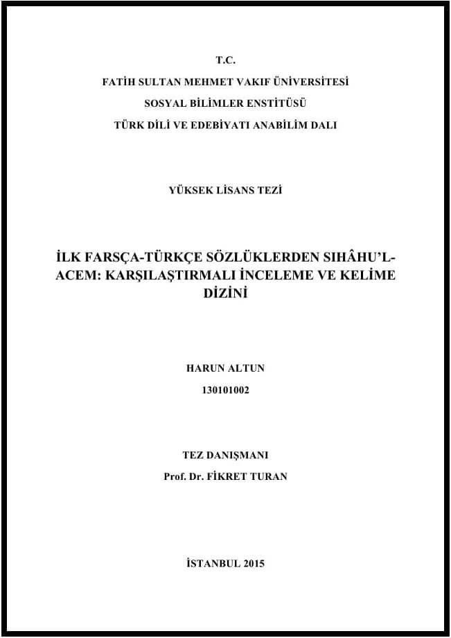 Harun Altun. İlk Farsça-Türkçe sözlüklerden Sıhâhu'l-Acem: Karşılaştırmalı inceleme ve kelime dizini. Yüksek lisans tezi (2015)