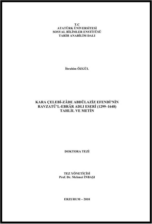 İbrahim Özgül. Kara Çelebi-Zâde Abdülaziz Efendi'nin Ravzatü'l-Ebrâr adlı eseri (1299-1648) tahlil ve metin. Doktora tezi (2010)