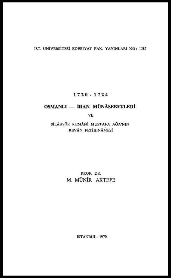 Mehmet Münir Aktepe. 1720-1724 Osmanlı-İran münâsebetleri ve silâhşör Kemânî Mustafa Ağa'nın Revân fetih-nâmesi (1970)