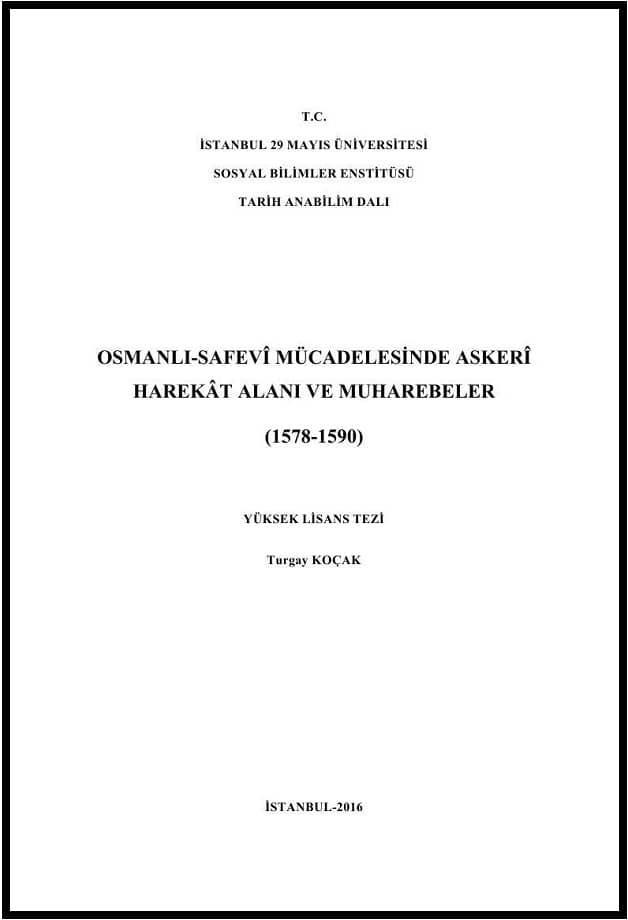 Turgay Koçak. Osmanlı-Safevi mücadelesinde askeri harekat alanı ve muharebeler: 1578-1590. Yüksek lisans tezi (2016)