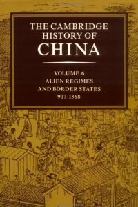 The Cambridge History of China. Vol. 6: alien regimes and border states, 907-1368 (2006)
